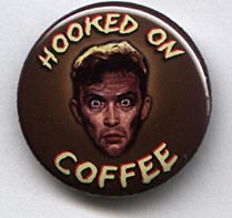 Button 250: Hooked on Coffee (for your addict friends)