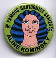 Button 027: Famous Cartoonist Aline Kominsky-Crumb (Wimmens Comix, Power Pak)