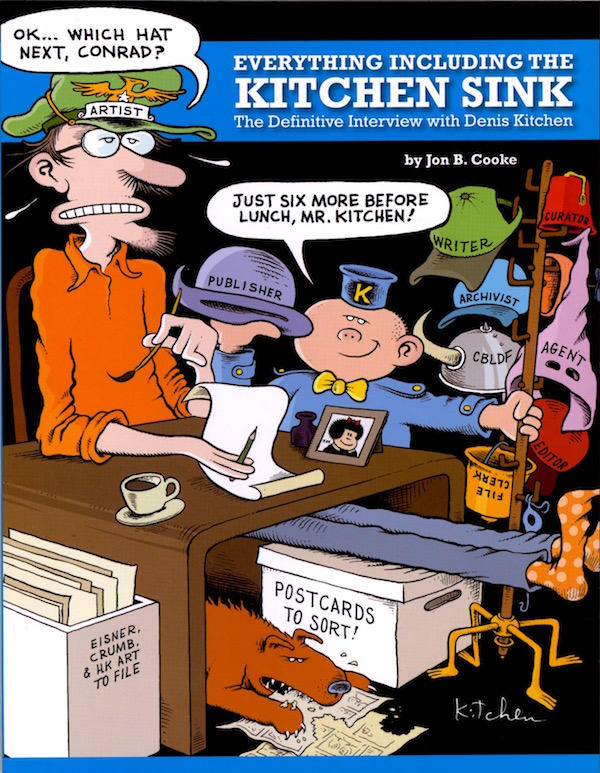EVERYTHING INCLUDING THE KITCHEN SINK: The Definitive Interview with Denis Kitchen by Jon B. Cooke.