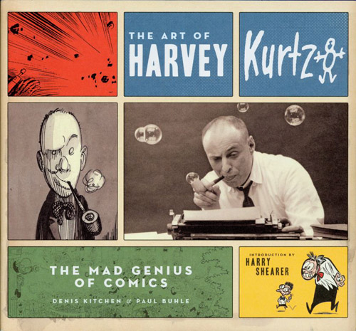 Art of Harvey Kurtzman: The MAD Genius of Comics by Denis Kitchen & Paul Buhle
